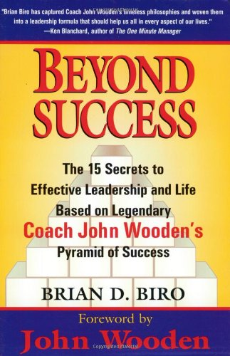 Beyond Success The 15 Secrets to Effective Leadership and Life Based on Legendary Coach John Wooden's Pyramid of Success  2001 edition cover