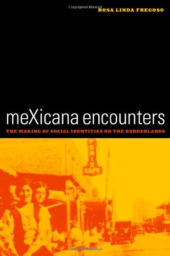 Mexicana Encounters The Making of Social Identities on the Borderlands  2003 edition cover