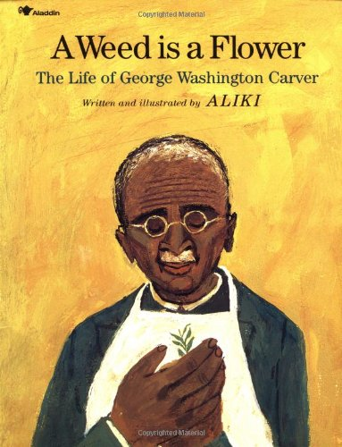 Weed Is a Flower The Life of George Washington Carver  2011 edition cover