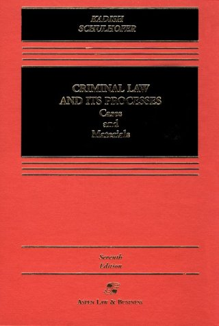 Criminal Law and Its Processes Cases and Materials 7th 2001 (Revised) edition cover