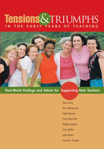 Tensions and Triumphs in the Early Years of Teaching Real-World Findings and Advice for Supporting New Teachers  2006 edition cover