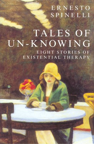 Tales of Un-Knowing Therapeutic Encounters from an Existential Perspective N/A edition cover