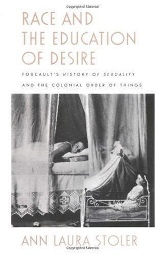 Race and the Education of Desire Foucault's History of Sexuality and the Colonial Order of Things  1995 9780822316909 Front Cover