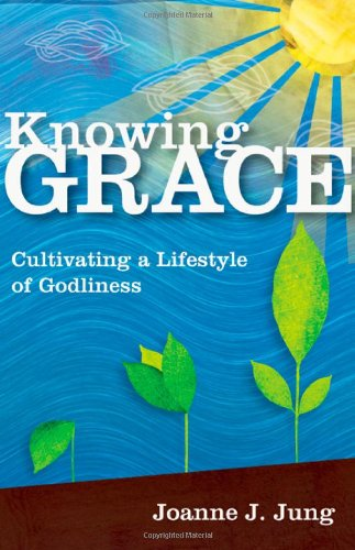 Knowing Grace Cultivating a Lifestyle of Godliness N/A edition cover