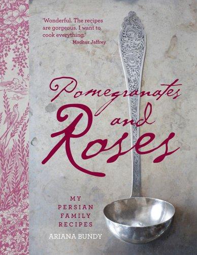 Pomegranates and Roses My Persian Family Recipes  2012 edition cover