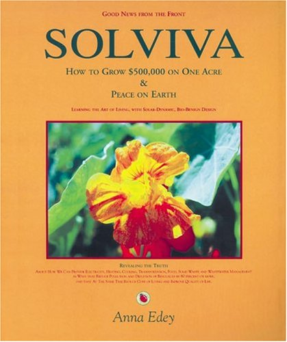Solviva How to Grow $500,000 on One Acre, and Peace on Earth  1998 9780966234909 Front Cover