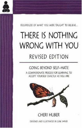 There Is Nothing Wrong with You Going Beyond Self-Hate  2001 (Revised) edition cover