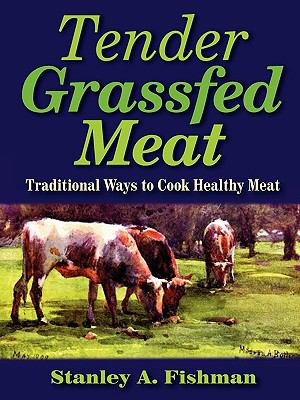 Tender Grassfed Meat: Traditional Ways to Cook Healthy Meat N/A edition cover