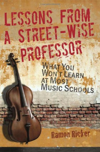 Lessons from a Street-Wise Professor What You Won't Learn at Most Music Schools  2011 edition cover