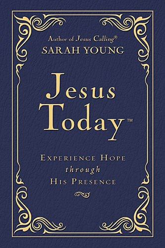 Jesus Today Experience Hope Through His Presence  2013 9781400322909 Front Cover
