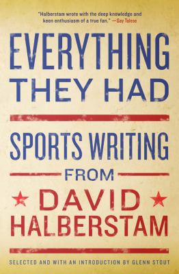 Everything They Had Sports Writing from David Halberstam  2008 9781401309909 Front Cover