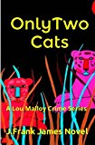 Only Two Cats A Lou Malloy Crime Series N/A 9781491227909 Front Cover