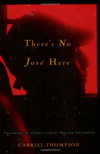 There's No Jose Here Following the Hidden Lives of Mexican Immigrants  2007 9781560259909 Front Cover