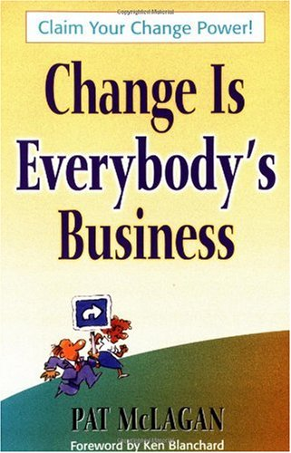 Change Is Everybody's Business Claim Your Change Power!  2002 9781576751909 Front Cover