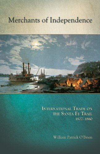 Merchants of Independence International Trade on the Santa Fe Trail, 1827-1860  2013 edition cover