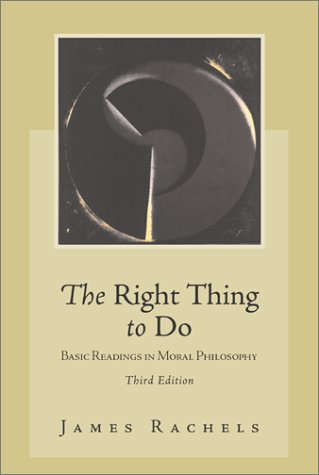 Right Thing to Do Basic Readings in Moral Philosophy 3rd 2003 (Revised) 9780072476910 Front Cover