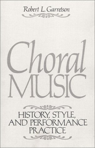 Choral Music History, Style and Performance Practice 1st 1993 edition cover