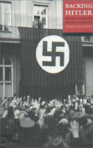 Backing Hitler Consent and Coercion in Nazi Germany  2002 edition cover