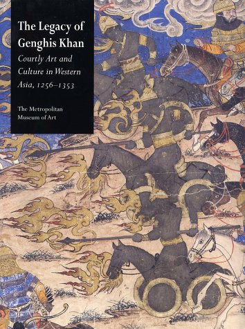 Legacy of Genghis Khan Courtly Art and Culture in Western Asia, 1256-1353  2002 9780300096910 Front Cover