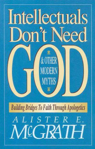 Intellectuals Don't Need God and Other Modern Myths Building Bridges to Faith Through Apologetics  1993 edition cover