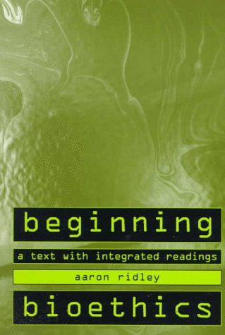 Beginning Bioethics A Text with Integrated Readings  1998 edition cover