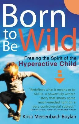 Born to Be Wild Freeing the Spirit of the Hyper-Active Child  2003 9780399528910 Front Cover