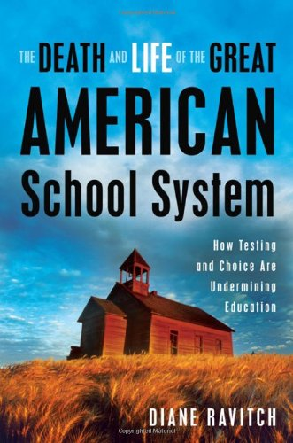Death and Life of the Great American School System How Testing and Choice Are Undermining Education  2009 edition cover