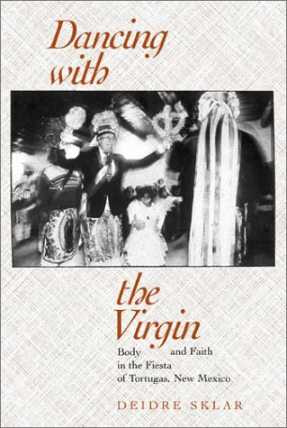 Dancing with the Virgin Body and Faith in the Fiesta of Tortugas, New Mexico  2001 edition cover