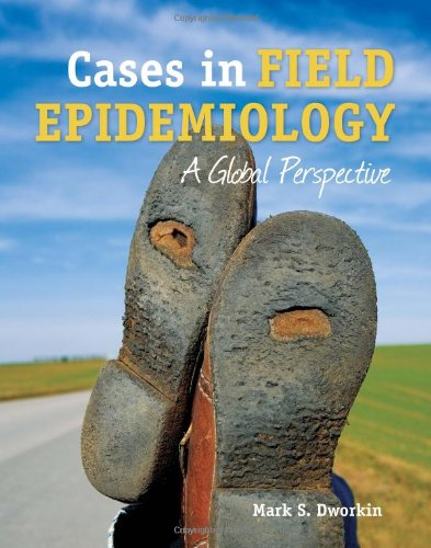 Cases in Field Epidemiology A Global Perspective  2011 (Revised) 9780763778910 Front Cover