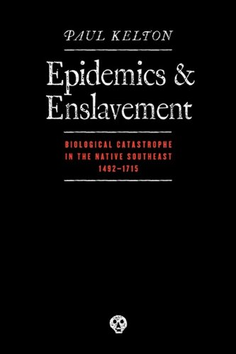 Epidemics and Enslavement Biological Catastrophe in the Native Southeast, 1492-1715 N/A edition cover