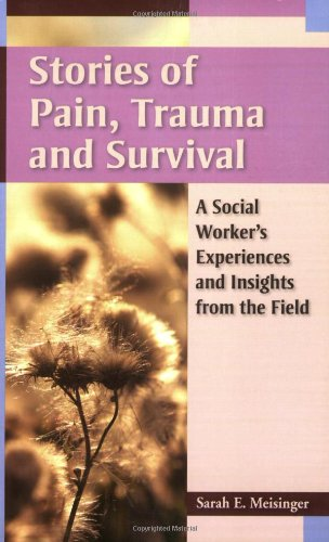 Stories of Pain, Trauma, and Survival A Social Worker's Experiences and Insights from the Field  2009 edition cover