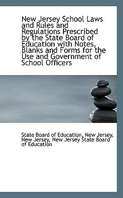 New Jersey School Laws and Rules and Regulations Prescribed by the State Board of Education With Notes, Blanks and Forms for the Use and Government of School Officers:   2009 edition cover