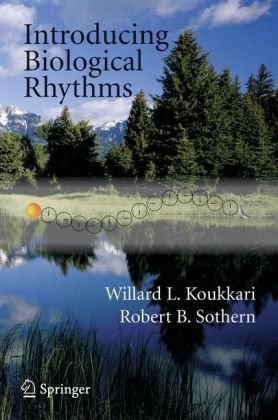 Introducing Biological Rhythms A Primer on the Temporal Organization of Life, with Implications for Health, Society, Reproduction, and the Natural Environment  2006 edition cover