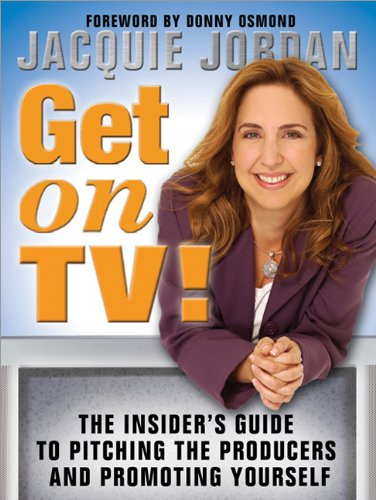 Get on TV! The Insider's Guide to Pitching the Producers and Promoting Yourself  2006 edition cover