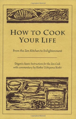 How to Cook Your Life From the Zen Kitchen to Enlightenment  2005 edition cover