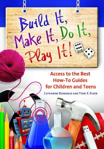 Build It, Make It, Do It, Play It! Subject Access to the Best How-To Guides for Children and Teens  2014 9781598843910 Front Cover