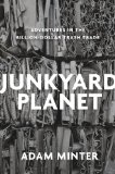 Junkyard Planet Travels in the Billion-Dollar Trash Trade  2014 9781608197910 Front Cover