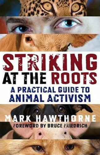 Striking at the Roots A Practical Guide to Animal Activism N/A edition cover