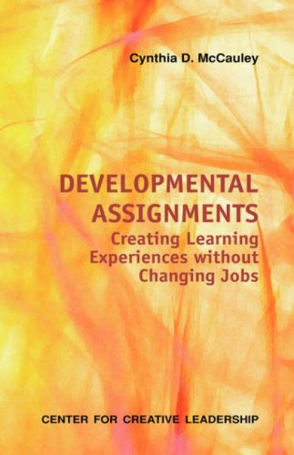 Developmental Assignments Creating Learning Experiences for Development in Place  2006 edition cover