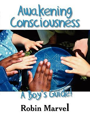 Awakening Consciousness A Boy's Guide!  2009 9781932690910 Front Cover