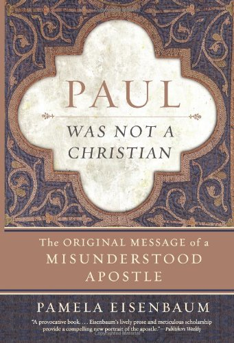 Paul Was Not a Christian The Original Message of a Misunderstood Apostle  2010 9780061349911 Front Cover