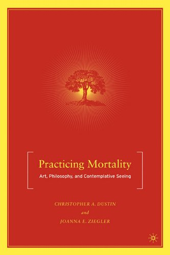 Practicing Mortality Art, Philosophy, and Contemplative Seeing  2005 edition cover