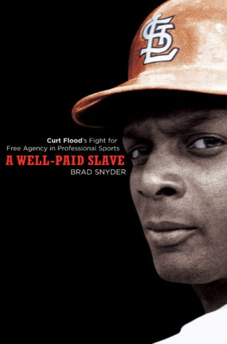 Well-Paid Slave Curt Flood's Fight for Free Agency in Professional Sports N/A edition cover