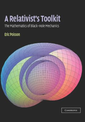 Relativist's Toolkit The Mathematics of Black-Hole Mechanics  2004 9780521830911 Front Cover