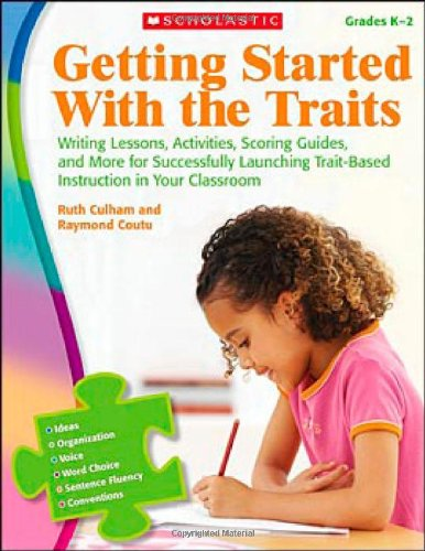 Writing Lessons, Activities, Scoring Guides, and More for Successfully Launching Trait-Based Instruction in Your Classroom   2009 edition cover