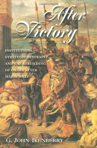 After Victory Institutions, Strategic Restraint, and the Rebuilding of Order after Major Wars  2001 edition cover