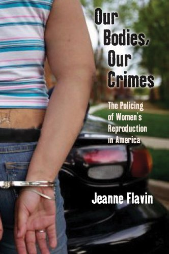 Our Bodies, Our Crimes The Policing of Women's Reproduction in America  2010 edition cover