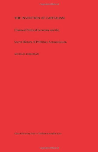 Invention of Capitalism Classical Political Economy and the Secret History of Primitive Accumulation  2000 edition cover