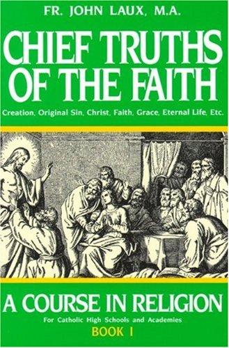 Chief Truths of the Faith Creation, Original Sin, Christ, Faith, Grace, Eternal Life, Etc Reprint edition cover