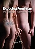 Exposing Feminism: The Thirty Years' War Against Men  0 edition cover